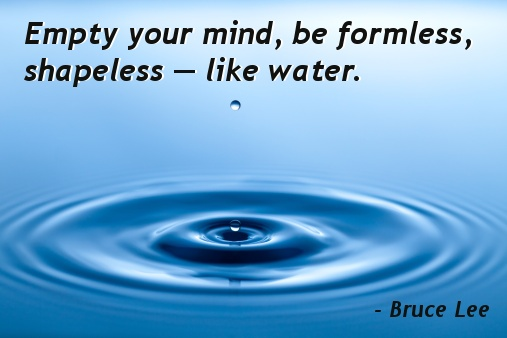 Be Like Water